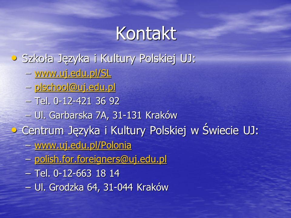 Kontakt Szkoła Języka i Kultury Polskiej UJ: Szkoła Języka i Kultury Polskiej UJ: –www.uj.edu.pl/SL www.uj.edu.pl/SL –plschool@uj.edu.pl plschool@uj.edu.pl –Tel.