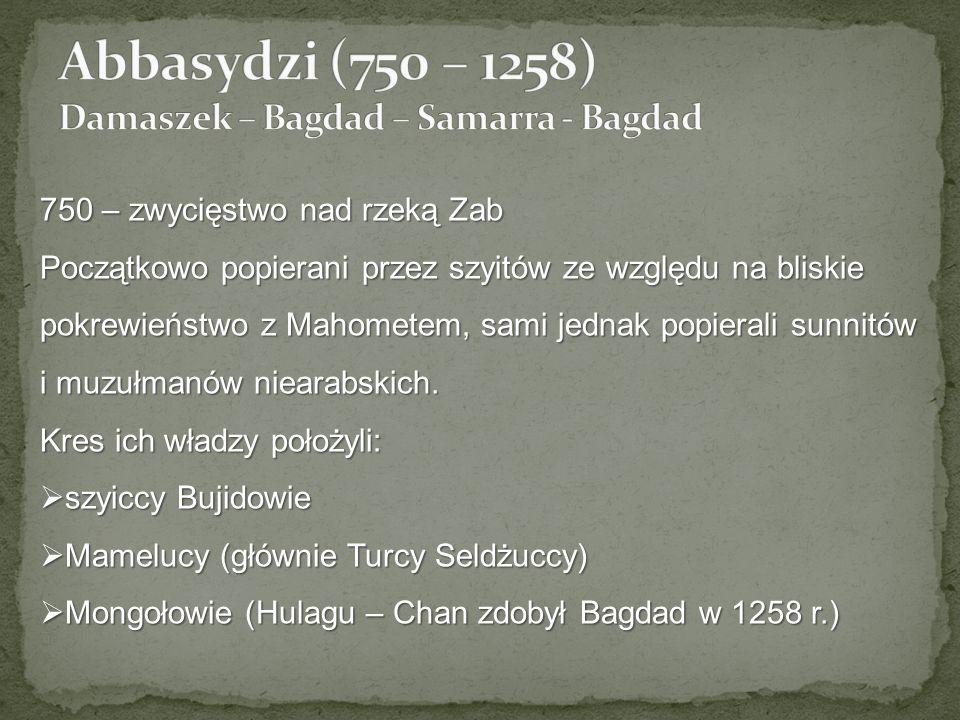 750 – zwycięstwo nad rzeką Zab Początkowo popierani przez szyitów ze względu na bliskie pokrewieństwo z Mahometem, sami jednak popierali sunnitów i muzułmanów niearabskich.