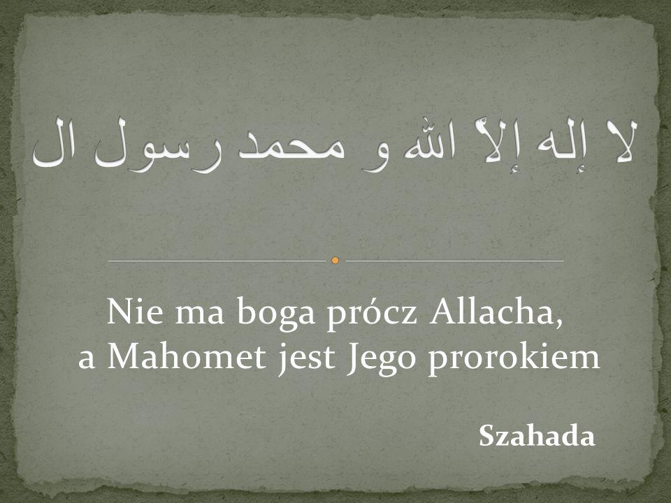 Nie ma boga prócz Allacha, a Mahomet jest Jego prorokiem Szahada