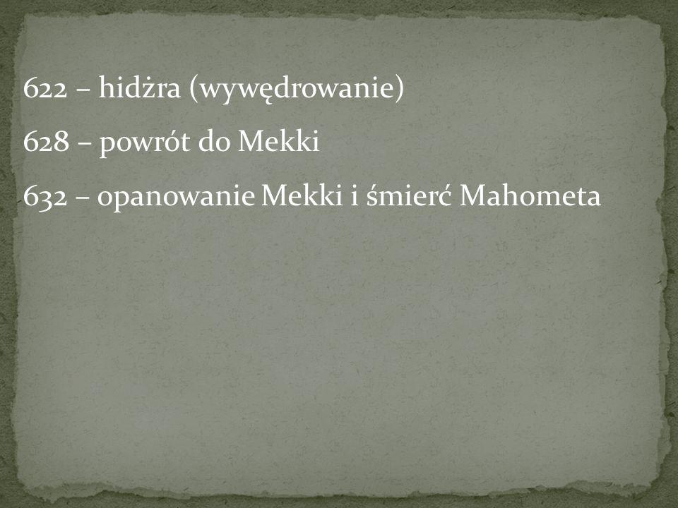 622 – hidżra (wywędrowanie) 628 – powrót do Mekki 632 – opanowanie Mekki i śmierć Mahometa