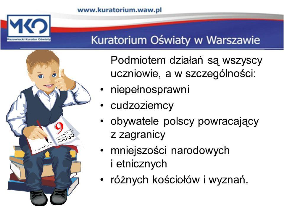 Podmiotem działań są wszyscy uczniowie, a w szczególności: niepełnosprawni cudzoziemcy obywatele polscy powracający z zagranicy mniejszości narodowych