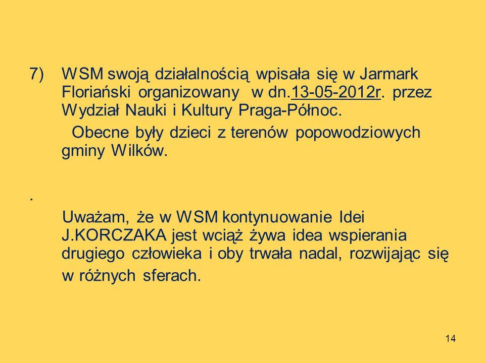 7)WSM swoją działalnością wpisała się w Jarmark Floriański organizowany w dn.13-05-2012r. przez Wydział Nauki i Kultury Praga-Północ. Obecne były dzie