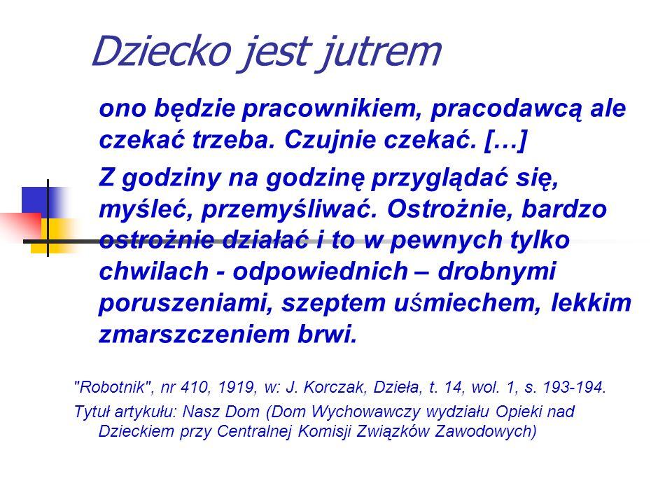 13 Trzy zasady wychowawcze Janusza Korczaka współgospodarzenie, współzarządzanie oddziaływanie opinii społecznej