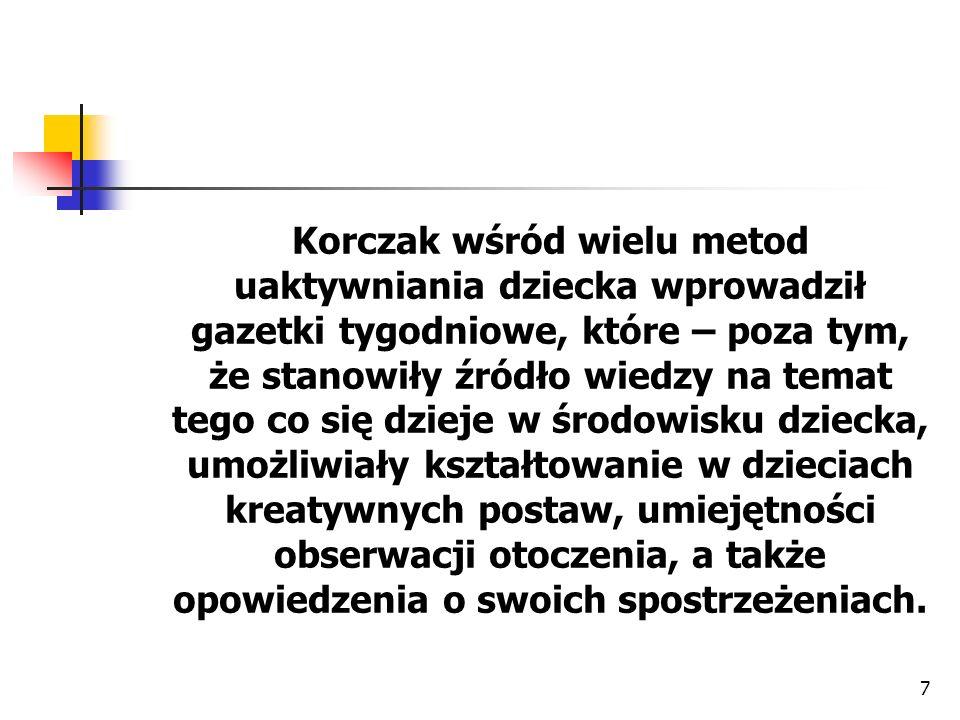 8 Myślą przewodnią stworzonej przez Korczaka koncepcji pedagogicznej była troska o rozwój samorządności dzieci i młodzieży przejawiającej się w różnych formach ich aktywności.