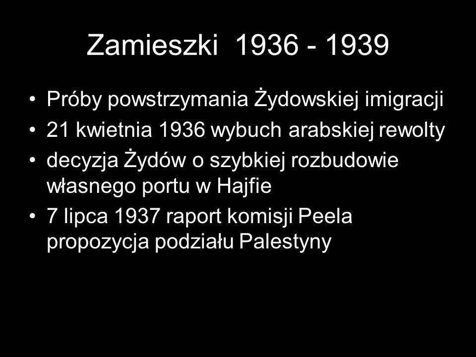Zamieszki 1936 - 1939 Próby powstrzymania Żydowskiej imigracji 21 kwietnia 1936 wybuch arabskiej rewolty decyzja Żydów o szybkiej rozbudowie własnego