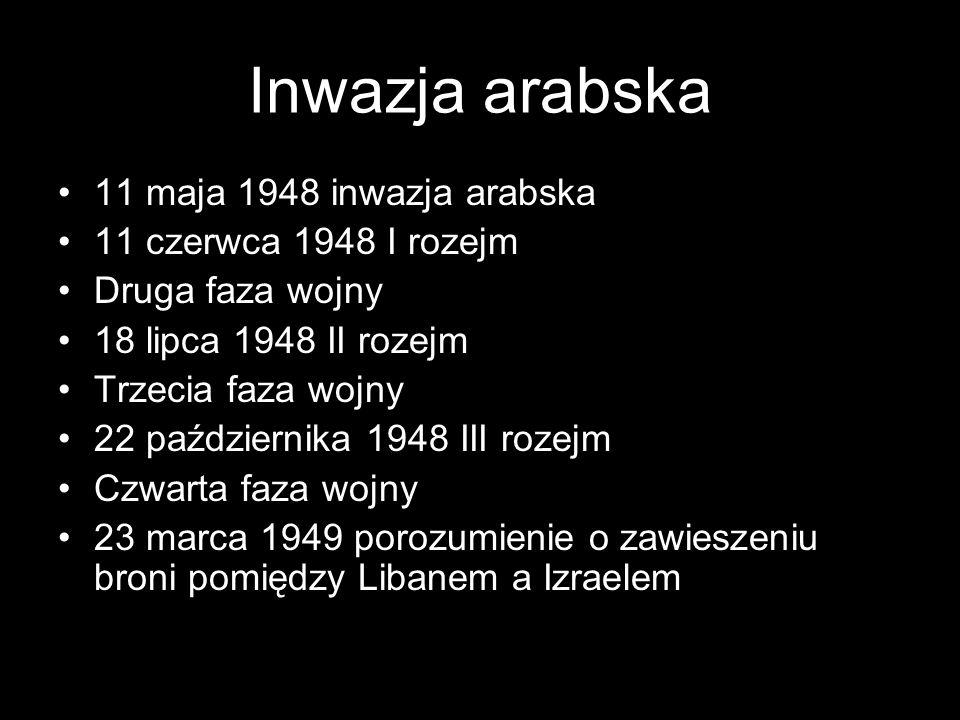 Inwazja arabska 11 maja 1948 inwazja arabska 11 czerwca 1948 I rozejm Druga faza wojny 18 lipca 1948 II rozejm Trzecia faza wojny 22 października 1948