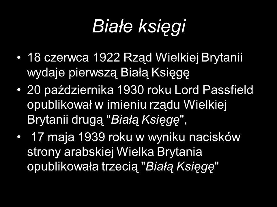 Białe księgi 18 czerwca 1922 Rząd Wielkiej Brytanii wydaje pierwszą Białą Księgę 20 października 1930 roku Lord Passfield opublikował w imieniu rządu