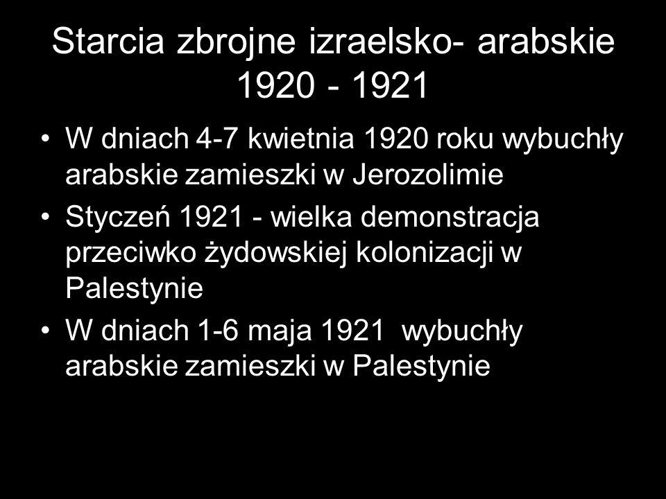 Starcia zbrojne izraelsko- arabskie 1920 - 1921 W dniach 4-7 kwietnia 1920 roku wybuchły arabskie zamieszki w Jerozolimie Styczeń 1921 - wielka demons