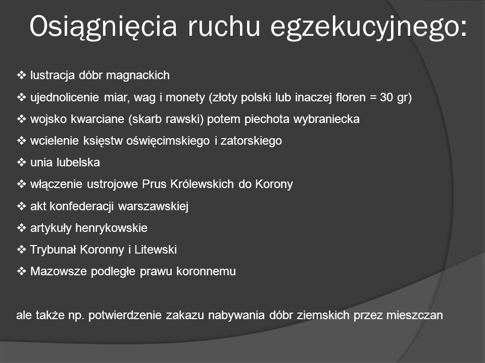 Osiągnięcia ruchu egzekucyjnego: lustracja dóbr magnackich ujednolicenie miar, wag i monety (złoty polski lub inaczej floren = 30 gr) wojsko kwarciane