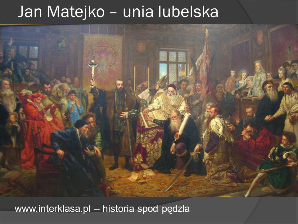 Jan Matejko – unia lubelska www.interklasa.pl – historia spod pędzla