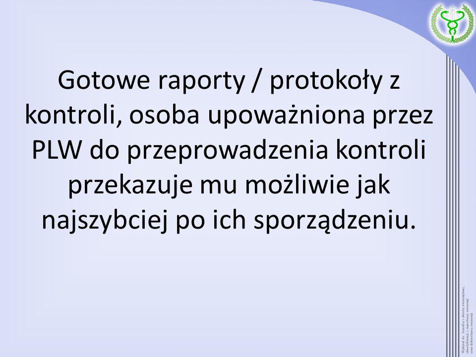 Gotowe raporty / protokoły z kontroli, osoba upoważniona przez PLW do przeprowadzenia kontroli przekazuje mu możliwie jak najszybciej po ich sporządze