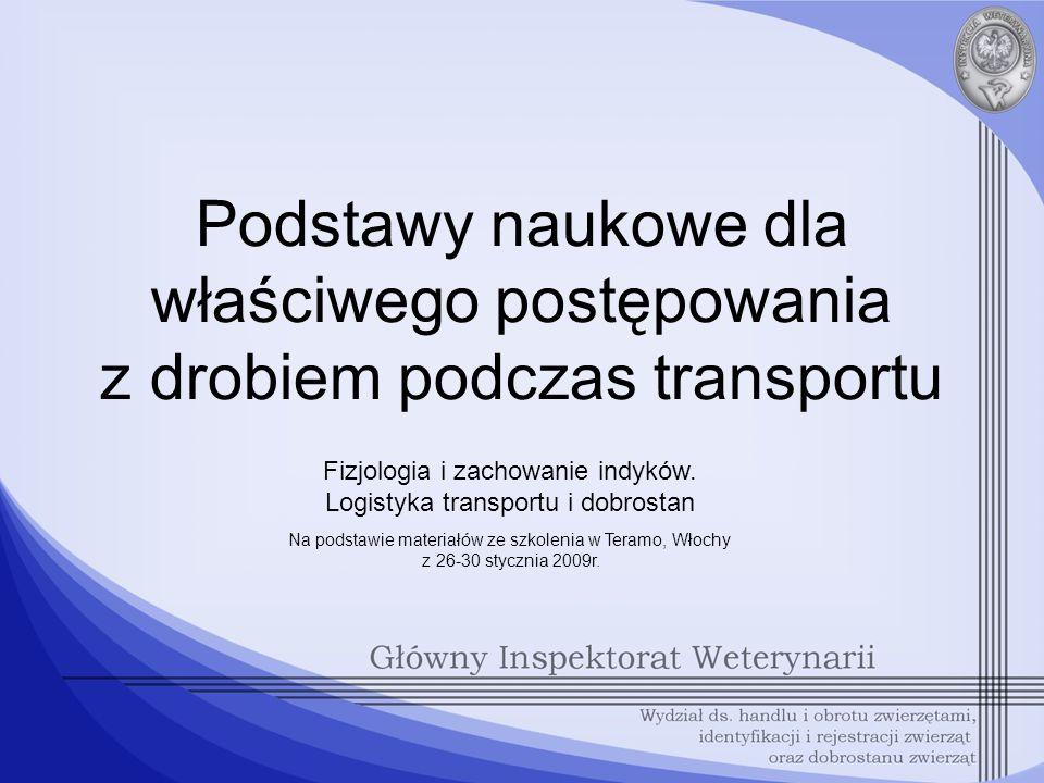 Podstawy naukowe dla właściwego postępowania z drobiem podczas transportu Na podstawie materiałów ze szkolenia w Teramo, Włochy z 26-30 stycznia 2009r