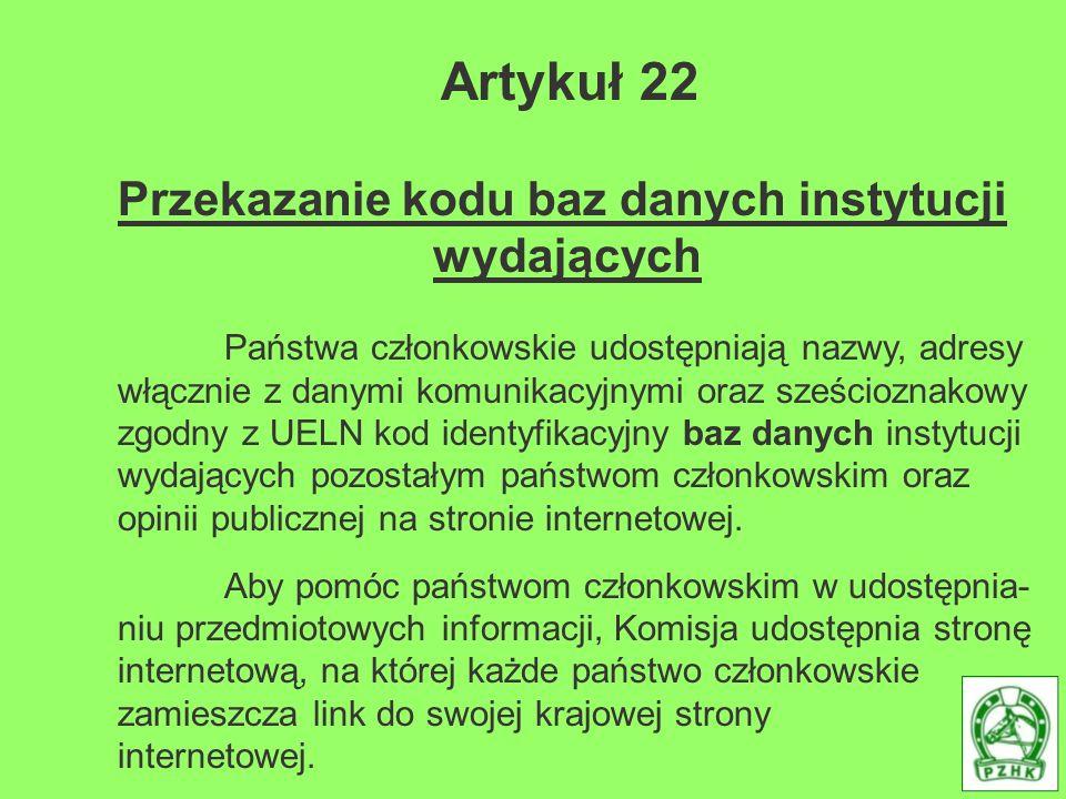 Artykuł 22 Przekazanie kodu baz danych instytucji wydających Państwa członkowskie udostępniają nazwy, adresy włącznie z danymi komunikacyjnymi oraz sz