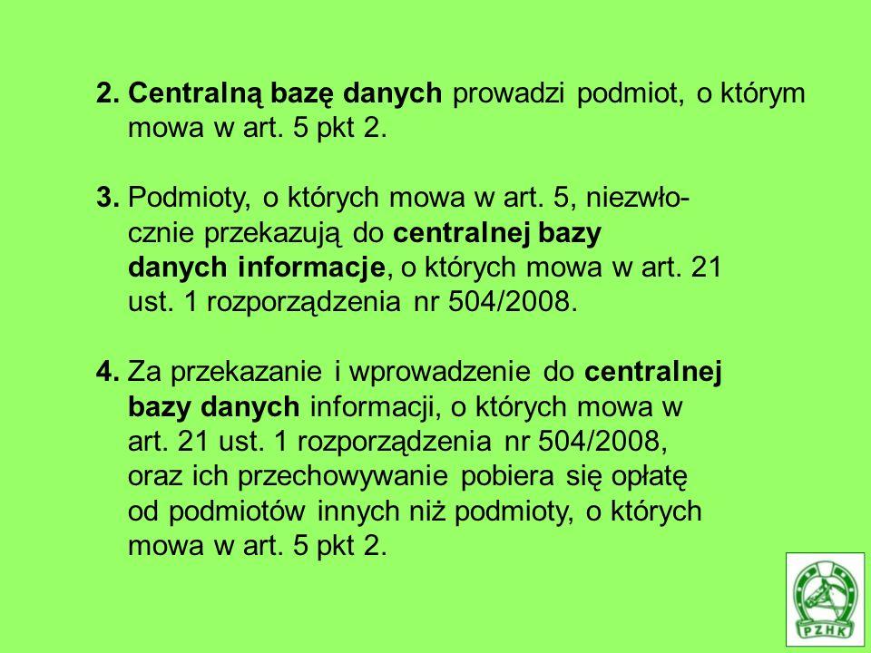 2. Centralną bazę danych prowadzi podmiot, o którym mowa w art. 5 pkt 2. 3. Podmioty, o których mowa w art. 5, niezwło- cznie przekazują do centralnej