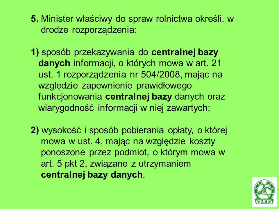 5. Minister właściwy do spraw rolnictwa określi, w drodze rozporządzenia: 1) sposób przekazywania do centralnej bazy danych informacji, o których mowa