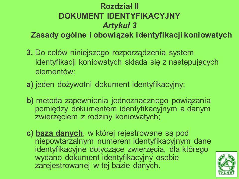 Rozdział II DOKUMENT IDENTYFIKACYJNY Artykuł 3 Zasady ogólne i obowiązek identyfikacji koniowatych 3. Do celów niniejszego rozporządzenia system ident