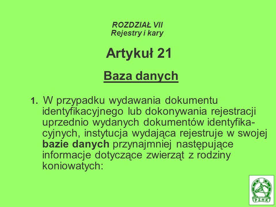 ROZDZIAŁ VII Rejestry i kary Artykuł 21 Baza danych 1. W przypadku wydawania dokumentu identyfikacyjnego lub dokonywania rejestracji uprzednio wydanyc