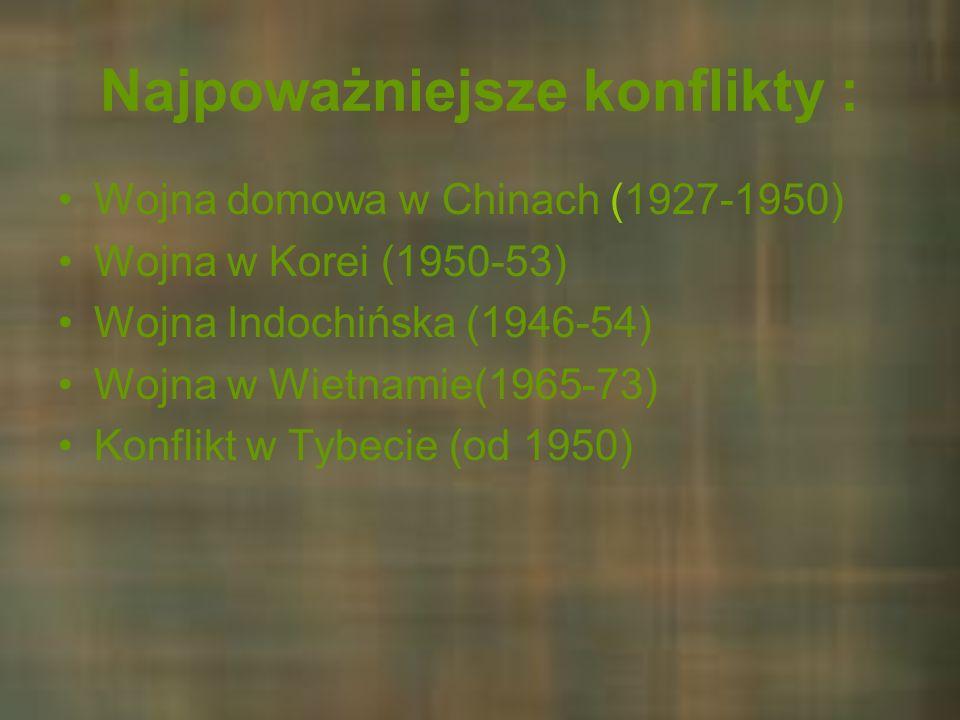 Najpoważniejsze konflikty : Wojna domowa w Chinach (1927-1950) Wojna w Korei (1950-53) Wojna Indochińska (1946-54) Wojna w Wietnamie(1965-73) Konflikt