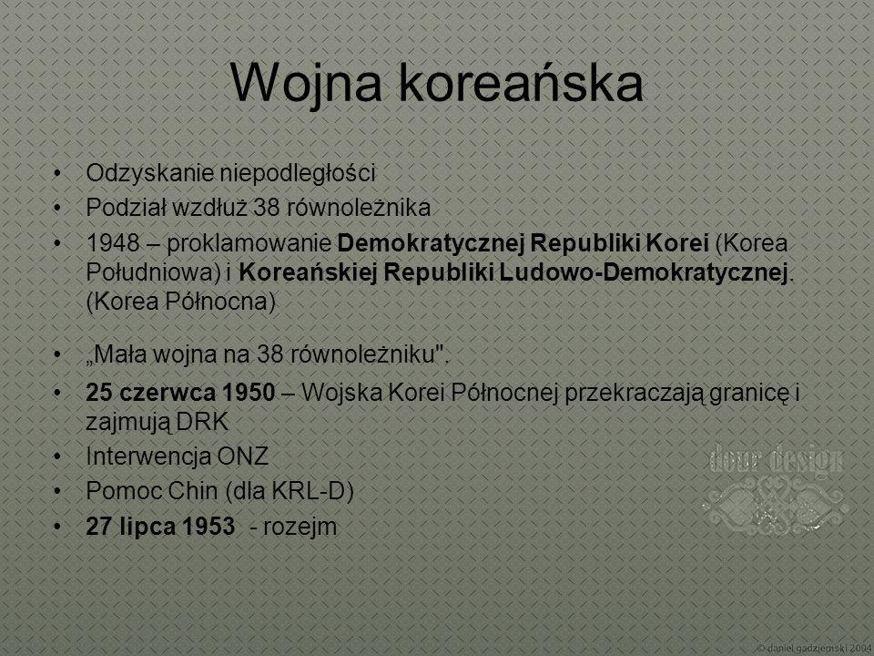 Wojna koreańska Odzyskanie niepodległości Podział wzdłuż 38 równoleżnika 1948 – proklamowanie Demokratycznej Republiki Korei (Korea Południowa) i Kore