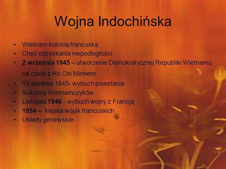 Wojna Indochińska Wietnam kolonią francuską Chęć odzyskania niepodległości 2 września 1945 – utworzenie Demokratycznej Republiki Wietnamu na czele z H