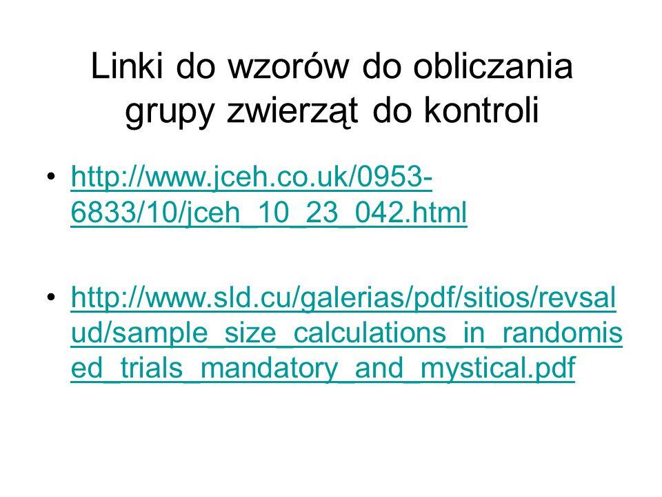 Linki do wzorów do obliczania grupy zwierząt do kontroli http://www.jceh.co.uk/0953- 6833/10/jceh_10_23_042.htmlhttp://www.jceh.co.uk/0953- 6833/10/jc