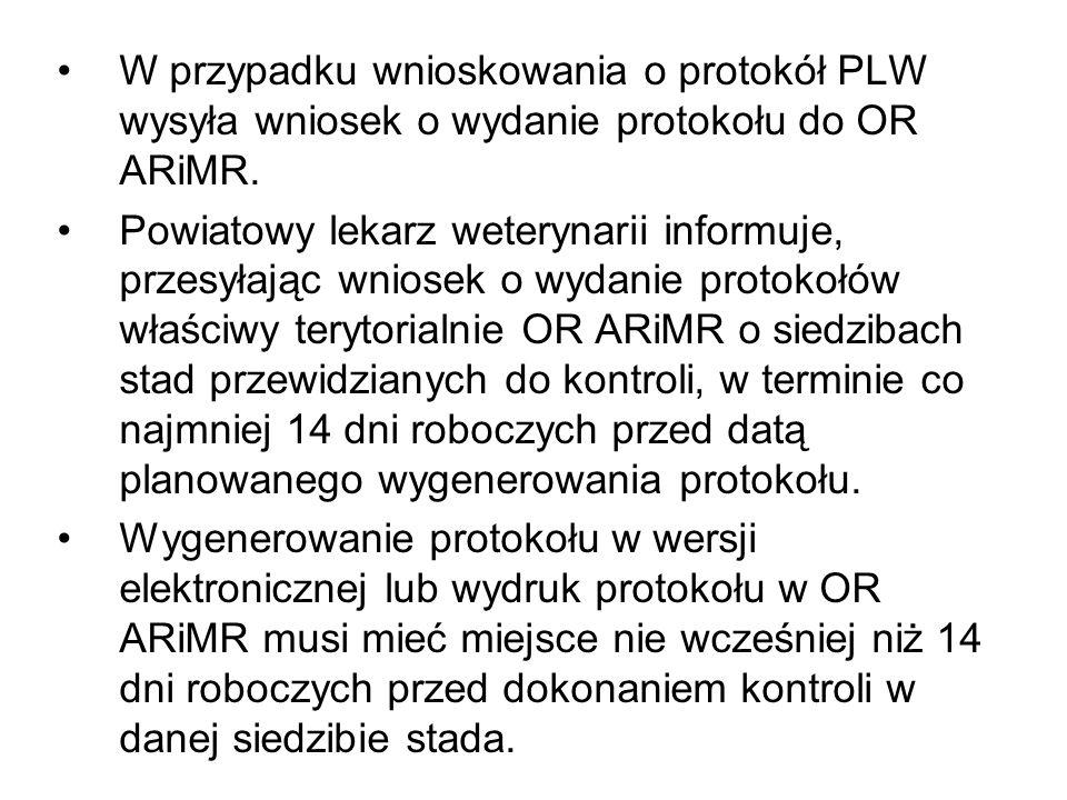 W przypadku wnioskowania o protokół PLW wysyła wniosek o wydanie protokołu do OR ARiMR. Powiatowy lekarz weterynarii informuje, przesyłając wniosek o