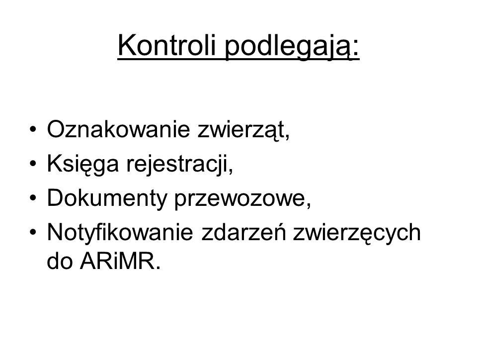 Kontroli podlegają: Oznakowanie zwierząt, Księga rejestracji, Dokumenty przewozowe, Notyfikowanie zdarzeń zwierzęcych do ARiMR.