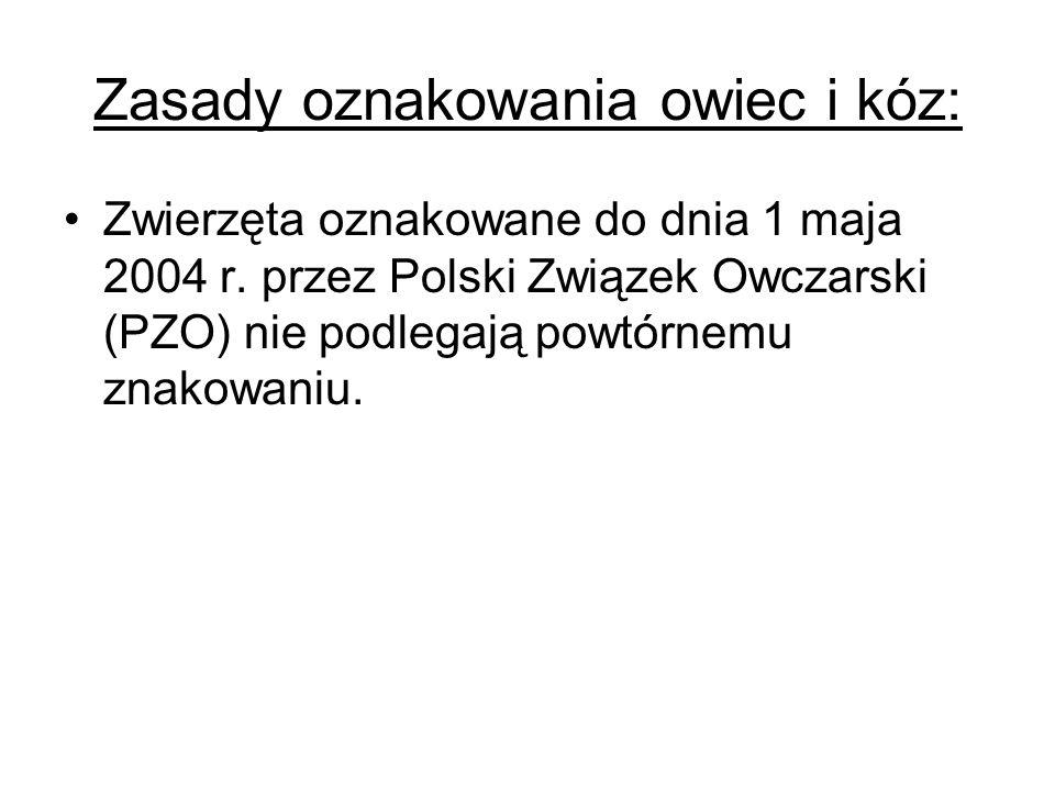 Zasady oznakowania owiec i kóz: Zwierzęta oznakowane do dnia 1 maja 2004 r. przez Polski Związek Owczarski (PZO) nie podlegają powtórnemu znakowaniu.
