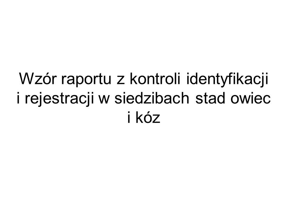 Wzór raportu z kontroli identyfikacji i rejestracji w siedzibach stad owiec i kóz