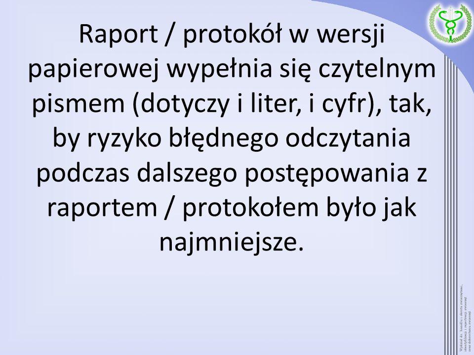 Raport / protokół w wersji papierowej wypełnia się czytelnym pismem (dotyczy i liter, i cyfr), tak, by ryzyko błędnego odczytania podczas dalszego pos