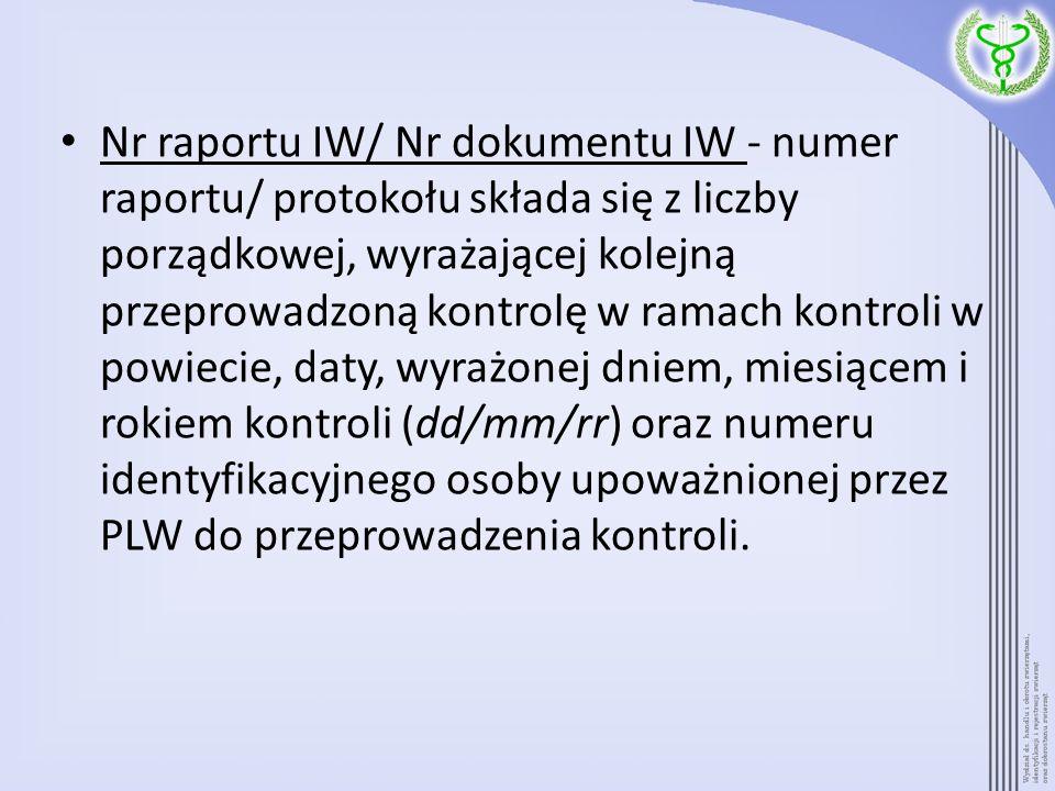 Nr raportu IW/ Nr dokumentu IW - numer raportu/ protokołu składa się z liczby porządkowej, wyrażającej kolejną przeprowadzoną kontrolę w ramach kontro