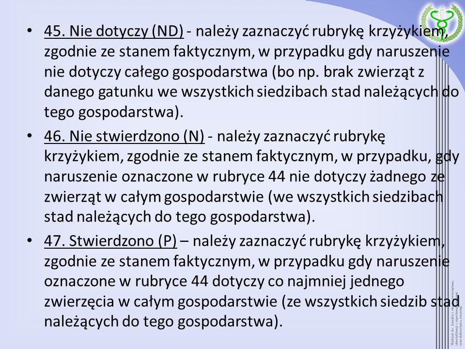 45. Nie dotyczy (ND) - należy zaznaczyć rubrykę krzyżykiem, zgodnie ze stanem faktycznym, w przypadku gdy naruszenie nie dotyczy całego gospodarstwa (