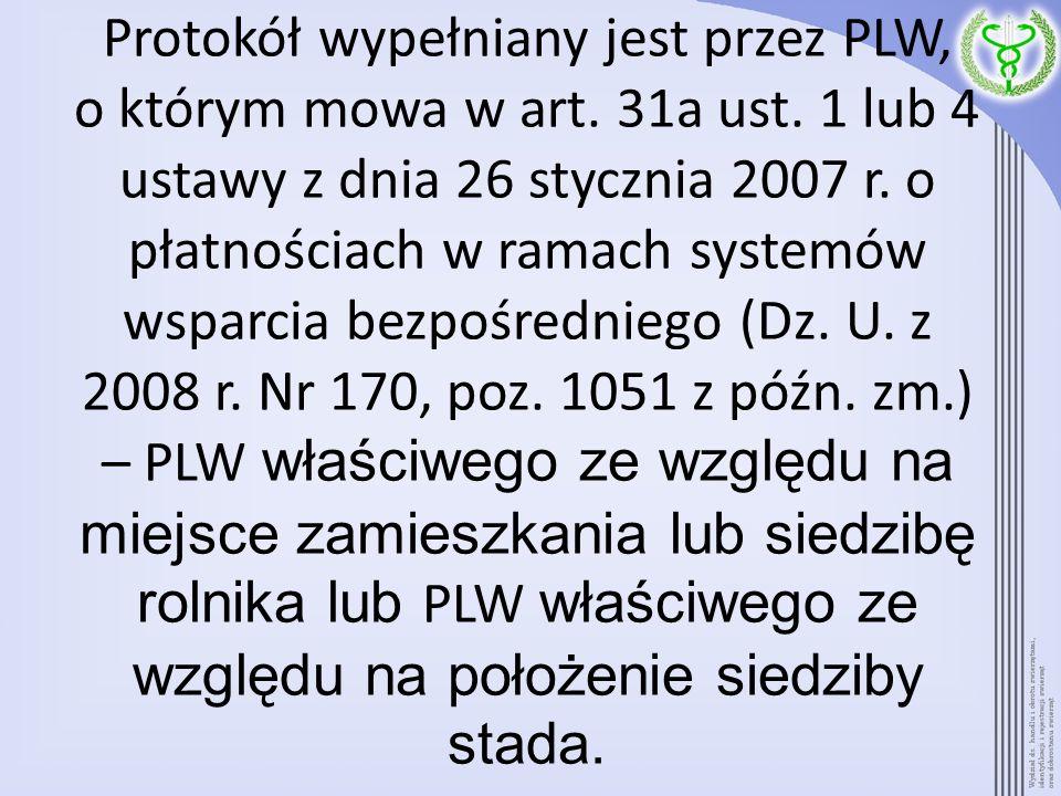 Protokół wypełniany jest przez PLW, o którym mowa w art. 31a ust. 1 lub 4 ustawy z dnia 26 stycznia 2007 r. o płatnościach w ramach systemów wsparcia