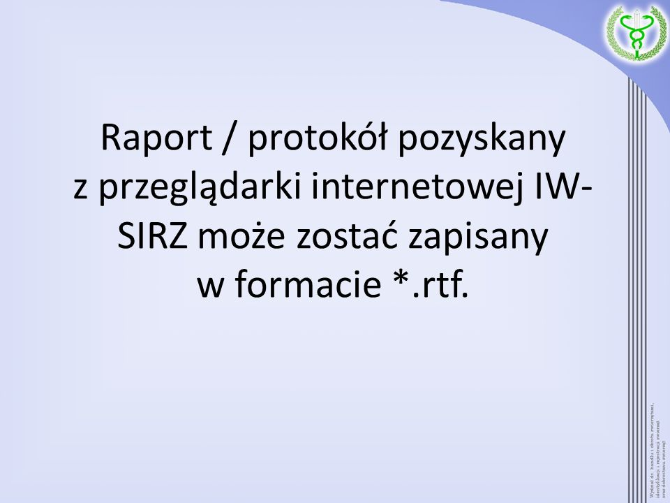 Raport / protokół jest dokumentem spersonalizowanym = dla konkretnego gospodarstwa / konkretnej siedziby stada; Dane osobowe, wypełniane przez system komputerowy nie podlegają zmianom.