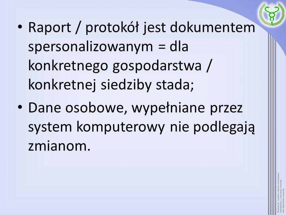 Raport / protokół jest dokumentem spersonalizowanym = dla konkretnego gospodarstwa / konkretnej siedziby stada; Dane osobowe, wypełniane przez system