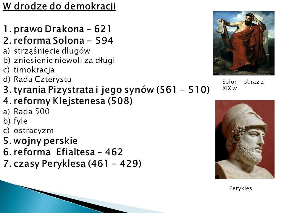 W drodze do demokracji 1.prawo Drakona – 621 2.reforma Solona - 594 a)strząśnięcie długów b)zniesienie niewoli za długi c)timokracja d)Rada Czterystu
