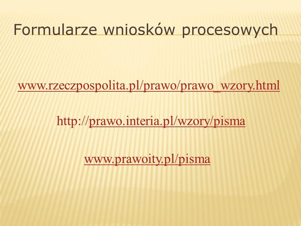 Formularze wniosków procesowych www.prawoity.pl/pisma http://prawo.interia.pl/wzory/pismaprawo.interia.pl/wzory/pisma www.rzeczpospolita.pl/prawo/praw