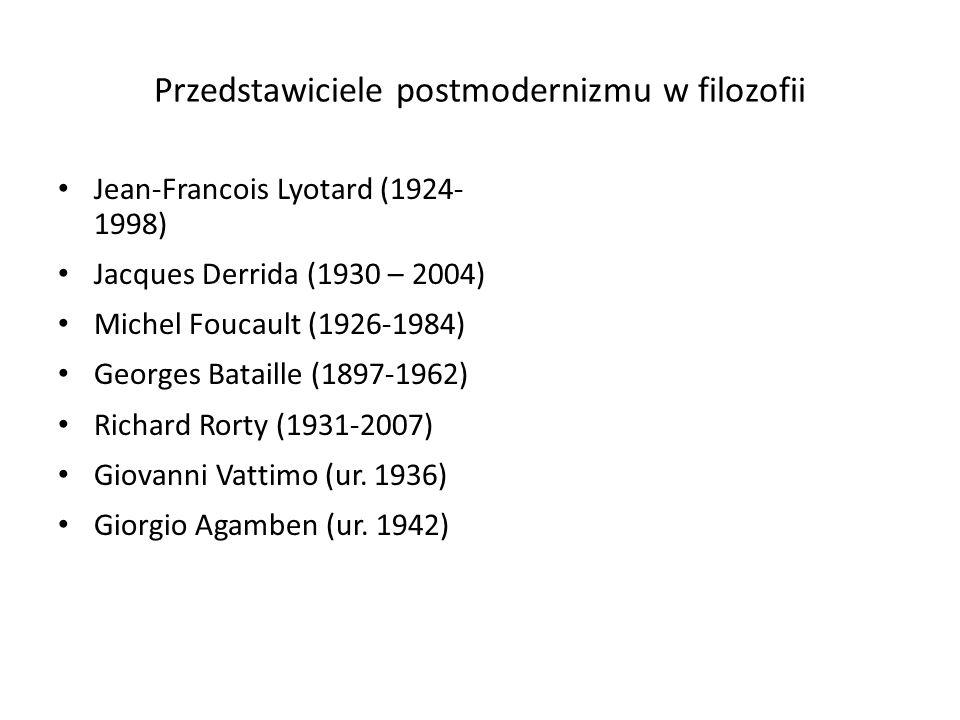 Przedstawiciele postmodernizmu w filozofii Jean-Francois Lyotard (1924- 1998) Jacques Derrida (1930 – 2004) Michel Foucault (1926-1984) Georges Batail