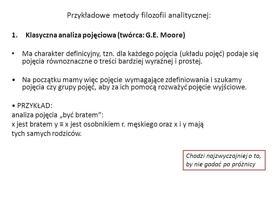 Przykładowe metody filozofii analitycznej: 1.Klasyczna analiza pojęciowa (twórca: G.E. Moore) Ma charakter definicyjny, tzn. dla każdego pojęcia (ukła