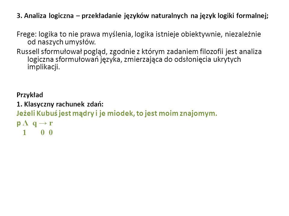 3. Analiza logiczna – przekładanie języków naturalnych na język logiki formalnej; Frege: logika to nie prawa myślenia, logika istnieje obiektywnie, ni
