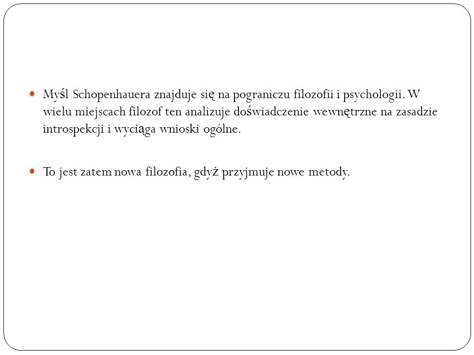 My ś l Schopenhauera znajduje si ę na pograniczu filozofii i psychologii. W wielu miejscach filozof ten analizuje do ś wiadczenie wewn ę trzne na zasa