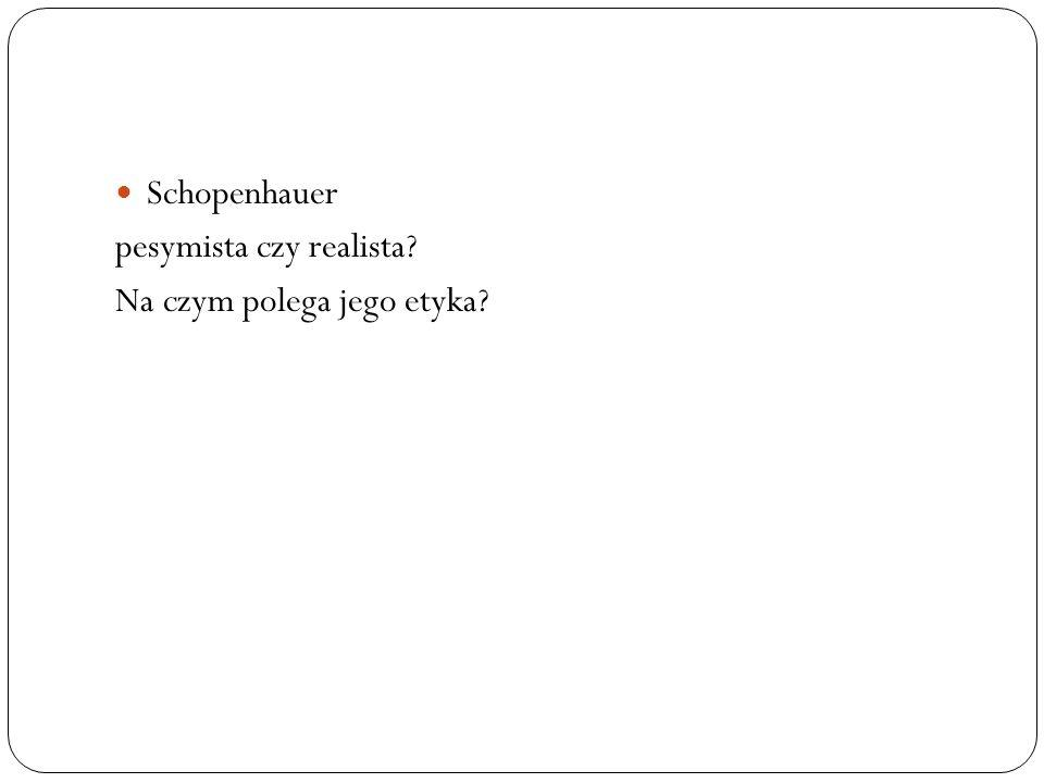 Schopenhauer pesymista czy realista? Na czym polega jego etyka?
