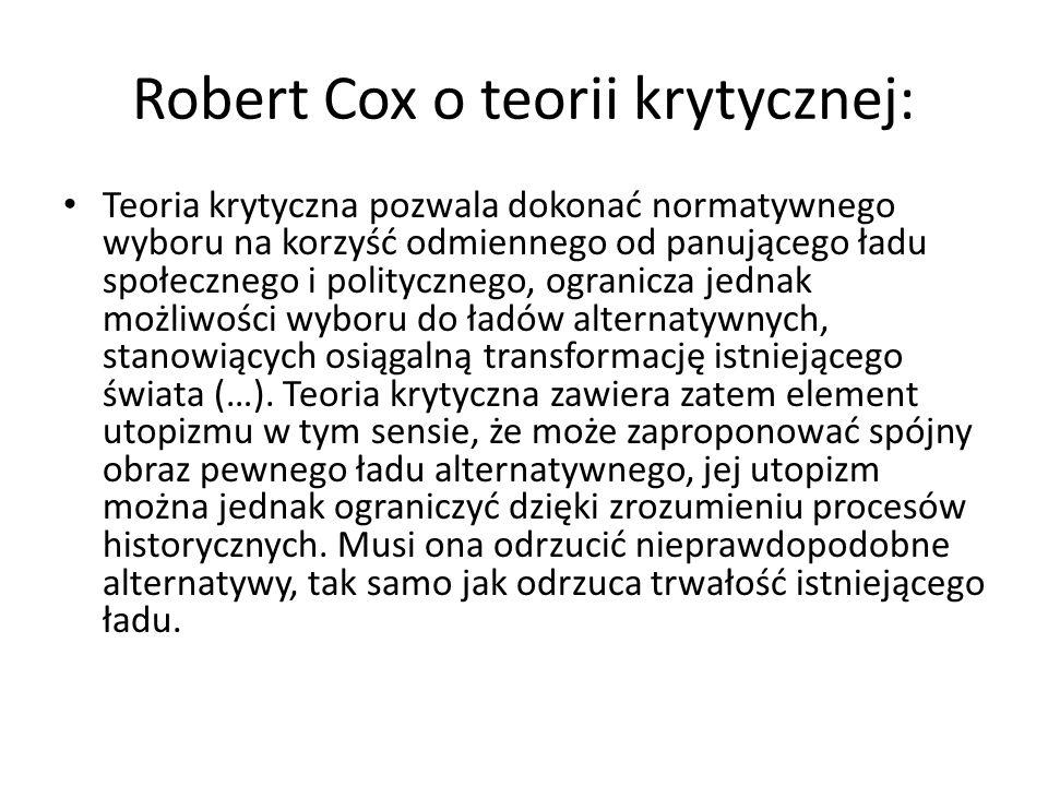 Robert Cox o teorii krytycznej: Teoria krytyczna pozwala dokonać normatywnego wyboru na korzyść odmiennego od panującego ładu społecznego i polityczne