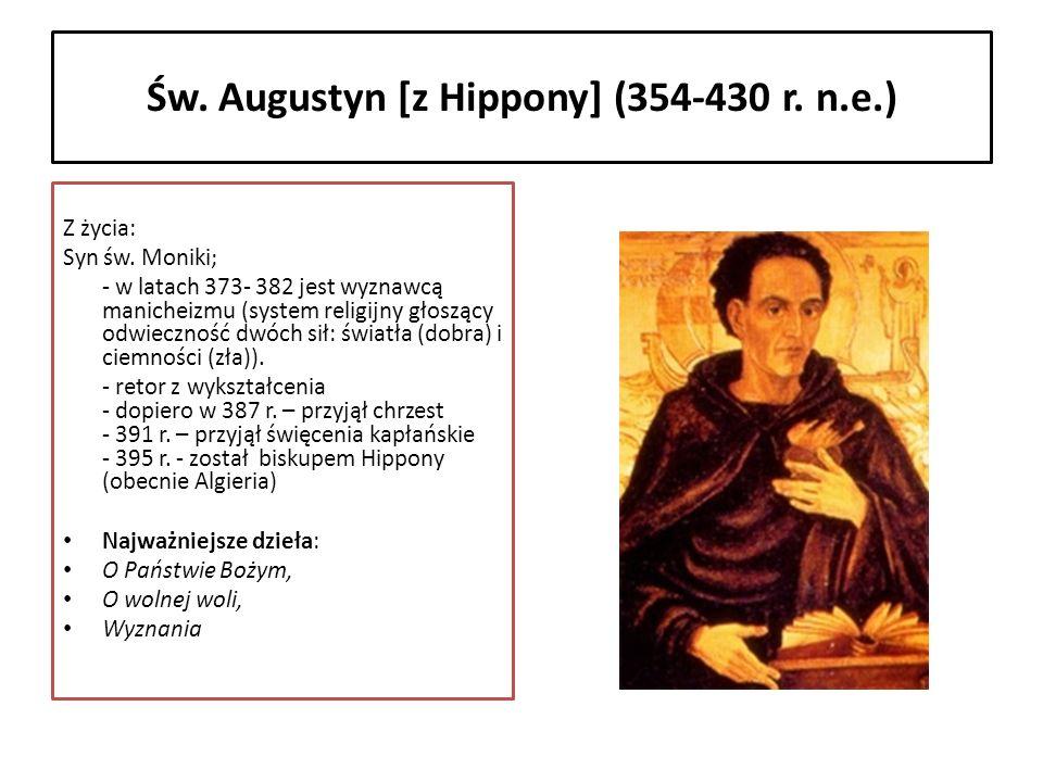 Św. Augustyn [z Hippony] (354-430 r. n.e.) Z życia: Syn św. Moniki; - w latach 373- 382 jest wyznawcą manicheizmu (system religijny głoszący odwieczno