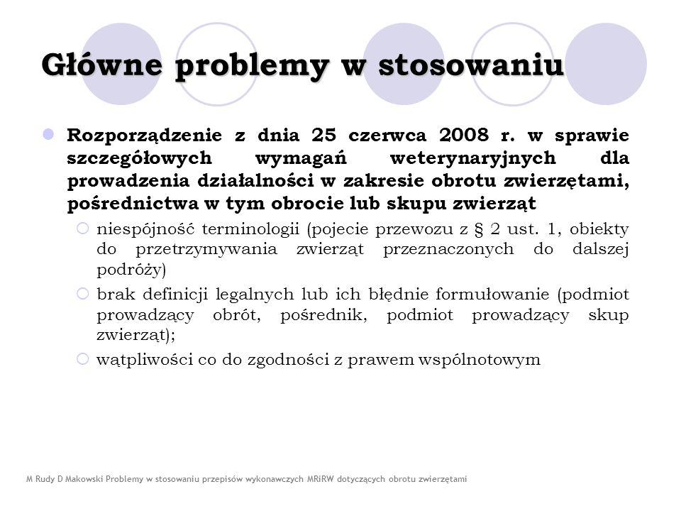 M Rudy D Makowski Problemy w stosowaniu przepisów wykonawczych MRiRW dotyczących obrotu zwierzętami Główne problemy w stosowaniu Rozporządzenie z dnia