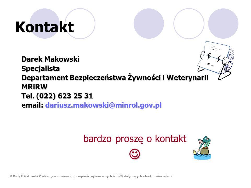M Rudy D Makowski Problemy w stosowaniu przepisów wykonawczych MRiRW dotyczących obrotu zwierzętami Kontakt Darek Makowski Specjalista Departament Bez
