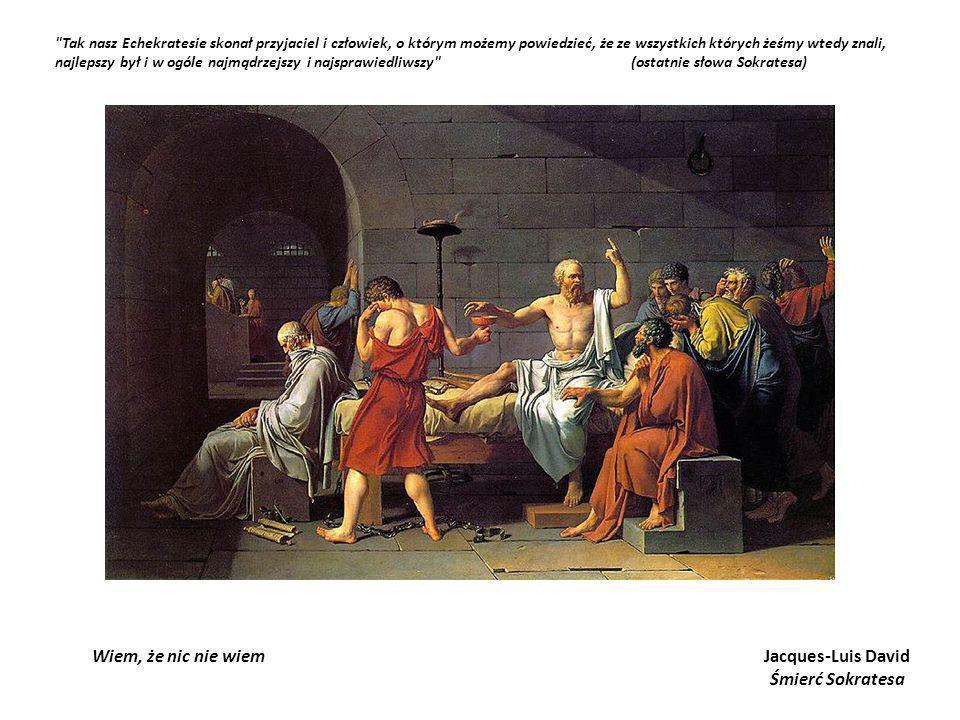 Wiem, że nic nie wiemJacques-Luis David Śmierć Sokratesa