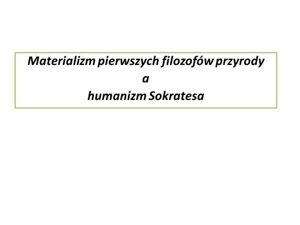 Materializm pierwszych filozofów przyrody a humanizm Sokratesa