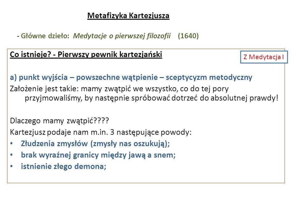 Metafizyka Kartezjusza - Główne dzieło: Medytacje o pierwszej filozofii (1640) Co istnieje? - Pierwszy pewnik kartezjański a) punkt wyjścia – powszech