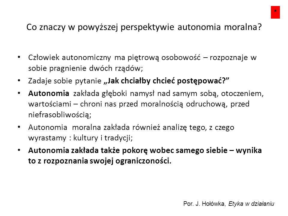Co znaczy w powyższej perspektywie autonomia moralna? Człowiek autonomiczny ma piętrową osobowość – rozpoznaje w sobie pragnienie dwóch rządów; Zadaje
